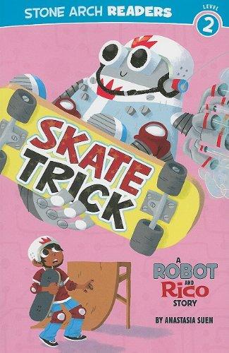 Skate Trick: A Robot and Rico Story: Anastasia Suen
