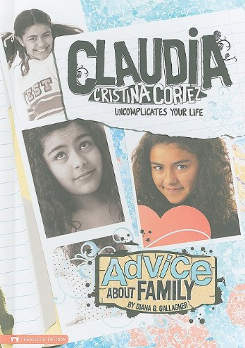 Advice About Family: Claudia Cristina Cortez Uncomplicates Your Life: Gallagher, Diana G.