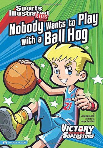 9781434220561: Nobody Wants to Play with a Ball Hog (Sports Illustrated Kids Victory School Superstars)