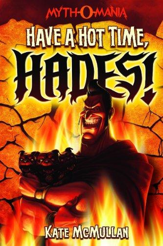 9781434221360: Have a Hot Time, Hades! (Myth-O-Mania)