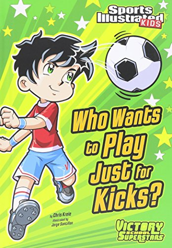 9781434222299: Who Wants to Play Just for Kicks? (Sports Illustrated Kids Victory School Superstars)