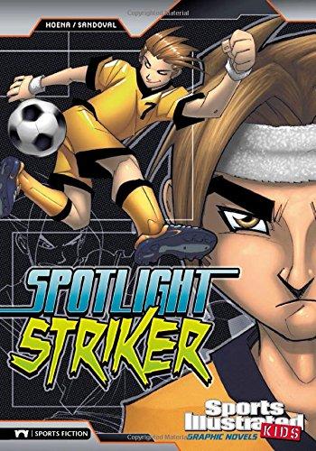 Spotlight Striker (Sports Illustrated Kids Graphic Novels): Hoena, Blake A.; Fuentes, Benny