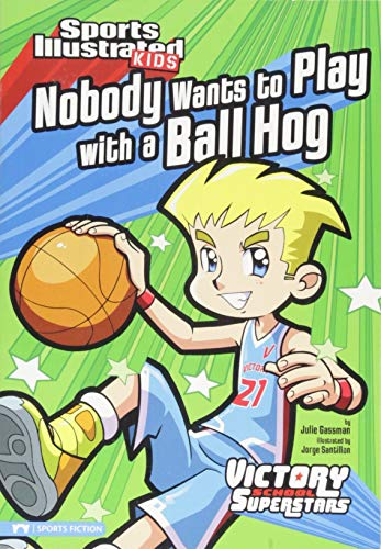9781434228062: Nobody Wants to Play with a Ball Hog (Sports Illustrated Kids Victory School Superstars)