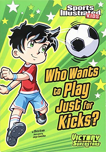 9781434230799: Who Wants to Play Just for Kicks? (Sports Illustrated Kids Victory School Superstars)