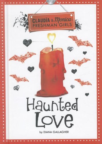 Haunted Love (Claudia and Monica: Freshman Girls): Diana G Gallagher