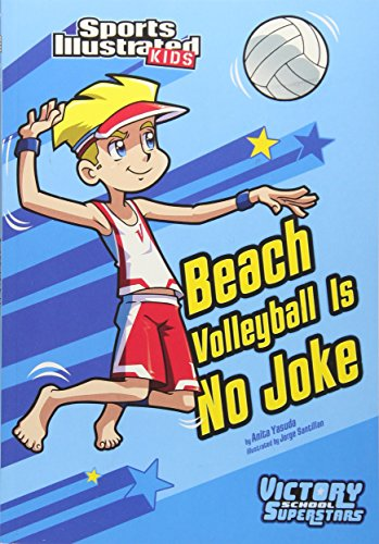 Beach Volleyball Is No Joke (Sports Illustrated Kids Victory School Superstars): Yasuda, Anita