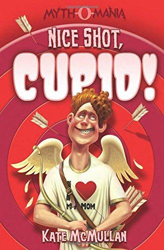 Nice Shot, Cupid! (Myth-O-Mania): McMullan, Kate