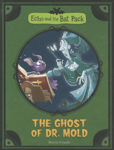 9781434238344: The Ghost of Dr. Mold (Echo and the Bat Pack)