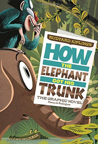 How the Elephant Got His Trunk: The Graphic Novel (Graphic Spin): Kipling, Rudyard