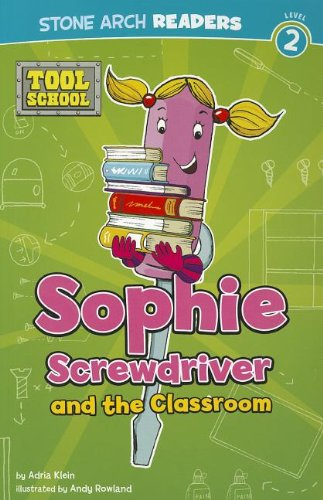 Sophie Screwdriver and the Classroom: Klein, Adria F.