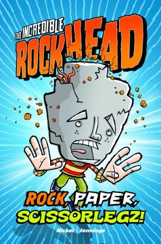 The Incredible Rockhead: Rock, Paper, Scissorlegz: Scott Nickel