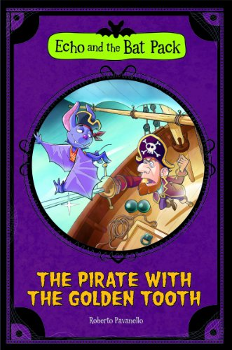 The Pirate with the Golden Tooth (Echo and the Bat Pack): Pavanello, Roberto