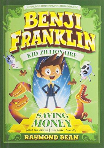 Saving Money (and the World from Killer Dinos!) (Benji Franklin: Kid Zillionaire): Bean, Raymond
