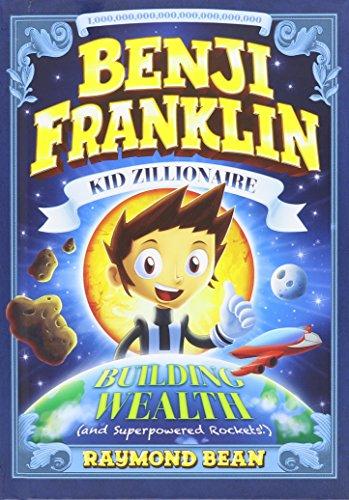 Building Wealth (and Superpowered Rockets!) (Benji Franklin: Kid Zillionaire): Bean, Raymond