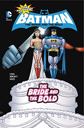 The Bride and the Bold (Dc Comics: the All-New Batman: the Brave and the Bold): Burchett, Rick; ...