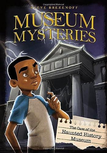 Case of the Haunted History Museum (Museum Mysteries: Museum Mysteries): Brezenoff, Steve
