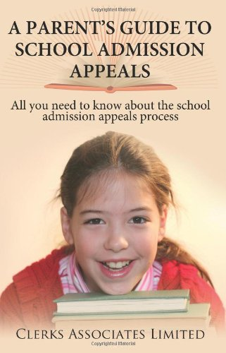 A PARENT'S GUIDE TO SCHOOL ADMISSION APPEALS.: All you need to know about the school admission appeals process (1434301125) by Miller, Sharon