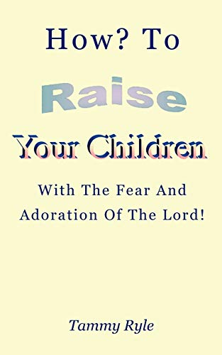 9781434301505: How to Raise Your Children with the Fear and Adoration of the Lord