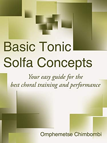 Basic Tonic Solfa Concepts Your easy guide for the best choral training and performance: Omphy ...