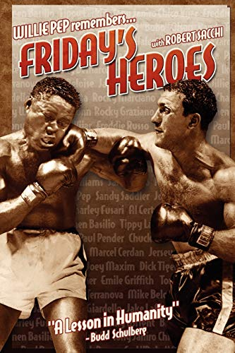 Friday s Heroes: Willie Pep Remembers. (Paperback): Robert Sacchi