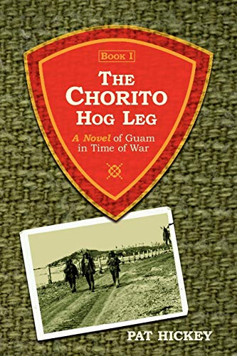 9781434302021: The Chorito Hog Leg, Book 1: A Novel of Guam in Time of War