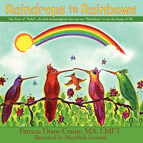 Raindrops to Rainbows: The Story of Ruby: The Little Hummingbird Who Was Just Too Flutterbusy to ...