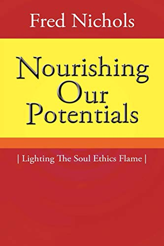 Nourishing Our Potentials: Lighting the Soul Ethics Flame: Fred Nichols