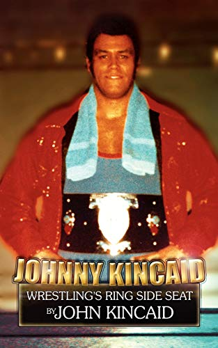 9781434303554: Johnny Kincaid: Wrestling's Ring Side Seat