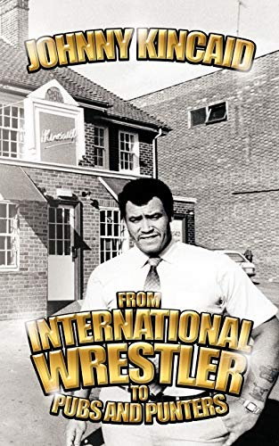 From International Wrestler to Pubs and Punters: Johnny Kincaid