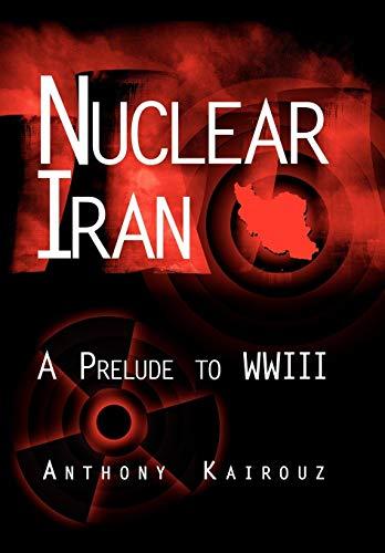 9781434304278: Nuclear Iran: A Prelude to Wwiii