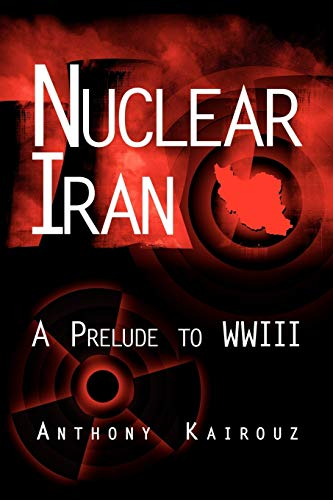 9781434304285: Nuclear Iran: A Prelude to WWIII