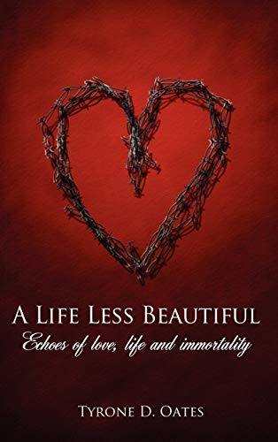 9781434304957: A Life Less Beautiful: Echoes of Love, Life and Immortality