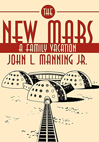 The New Mars: A Family Vacation: John L. Jr. Manning