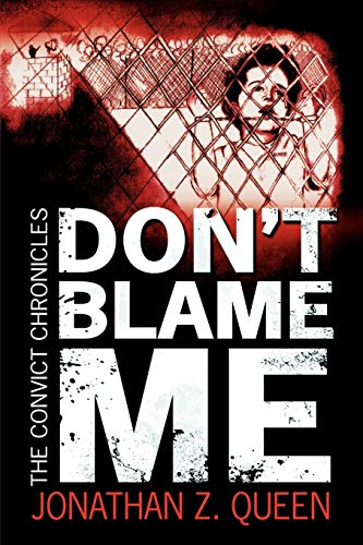 9781434305640: Don't Blame Me: The Convict Chronicles