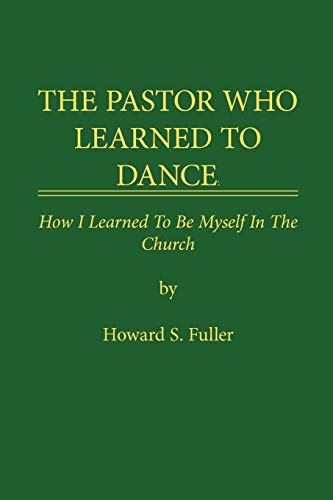 9781434306302: THE PASTOR WHO LEARNED TO DANCE: How I Learned To Be Myself in the Church