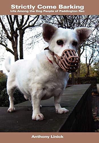 Strictly Come Barking: Life Among the Dog People of Paddington Rec: Anthony Linick