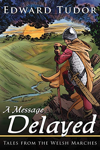 A Message Delayed Tales from the Welsh Marches: Edward Tudor