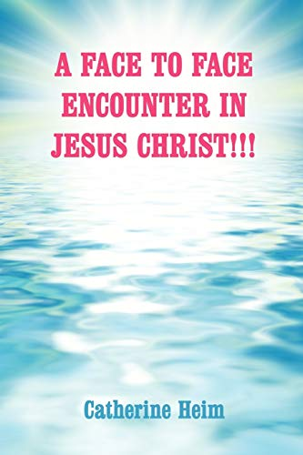 9781434307521: A FACE TO FACE ENCOUNTER IN JESUS CHRIST!!!