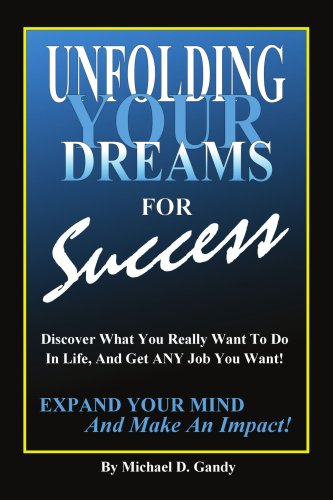 9781434308580: Unfolding Your Dreams for Success: Discover What You Really Want To Do In Life, And Get ANY Job You Want! - Expand Your Mind And Make An Impact!