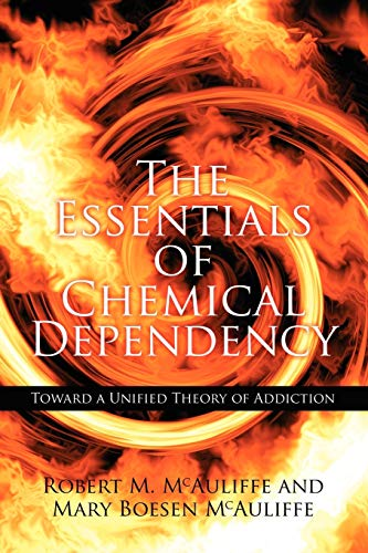 9781434309532: The Essentials of Chemical Dependency: Toward a Unified Theory of Addiction