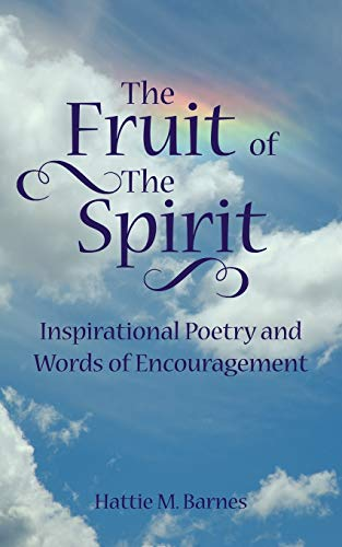 The Fruit of The Spirit Inspirational Poetry and Words of Encouragement: Hattie Barnes