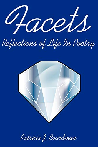 Facets: Reflections of Life In Poetry: Boardman, Patricia