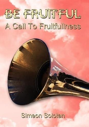 9781434310026: Be Fruitful - A Call to Fruitfullness