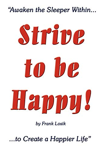 9781434311078: Strive to be Happy!: Awaken the Sleeper Within to Create a Happier Life