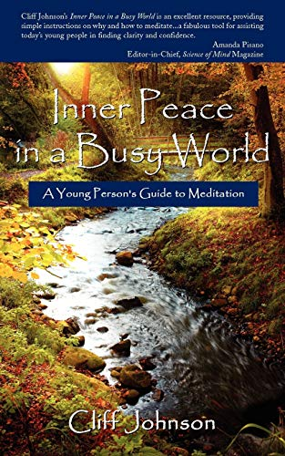 Inner Peace in a Busy World A Young Persons Guide to Meditation: Cliff Johnson