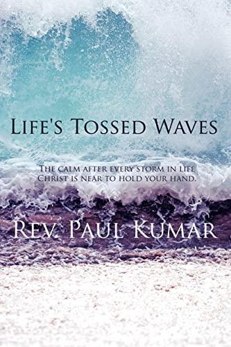 Life's Tossed Waves: Paul Kumar