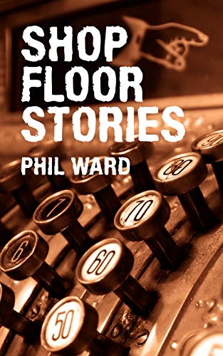 Shop Floor Stories (1434313204) by Phil Ward