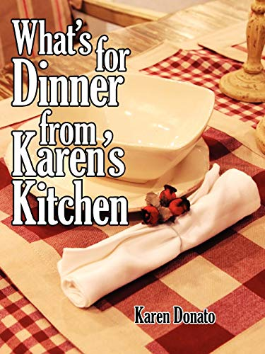 Whats for Dinner from Karens Kitchen: Karen Donato