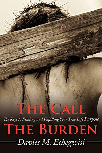 9781434315250: The Call The Burden: The Keys to Finding and Fulfilling Your True Life Purpose