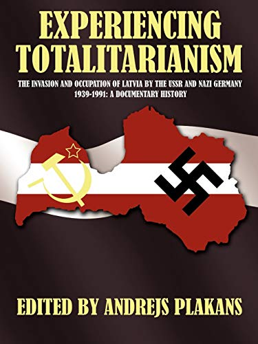 Experiencing Totalitarianism: The Invasion and Occupation of Latvia by the USSR and Nazi Germany ...